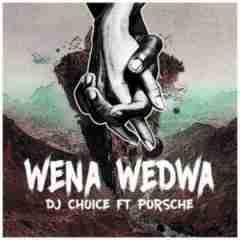 DJ Choice - Wena Wedwa Ft. Porsche